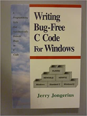 Writing Bug-Free C Code for Windows: A Programming Style That Automatically Detects Bugs in C Code (Prentice Hall Series on Programming Tools and M)