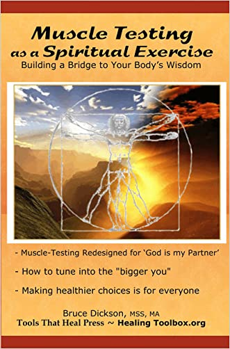 Muscle Testing  as a Spiritual Exercise; Building a Bridge  to Your Body's Wisdom (Best Practices in Energy Medicine Series Book 10)