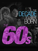The Decade You Were Born-The 1960's