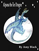 Alpana the ice dragon [Kindle Edition]
