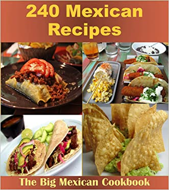 Mexican Cookbook: Over 240 Mexican Recipes (Mexican cookbook, Mexican recipes, Mexican, Mexican recipe book) written by Amy Murphy