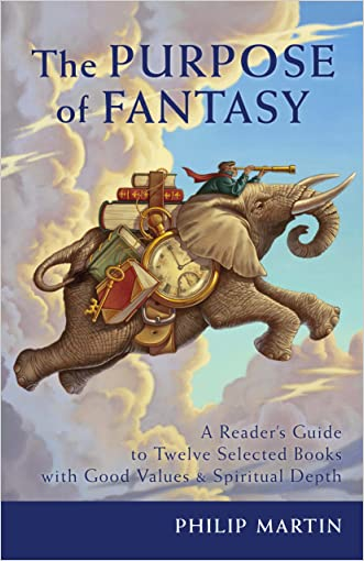 The Purpose of Fantasy: A Reader's Guide to Twelve Selected Books with Good Values and Spiritual Depth