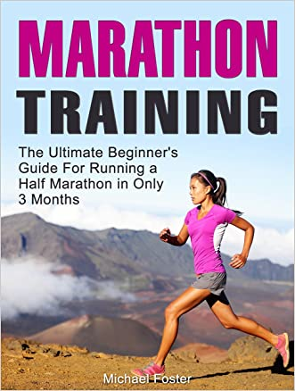Marathon Training: The Ultimate Beginner's Guide For Running a Half Marathon in Only 3 Months (Marathon Training, marathon training plan, half marathon)
