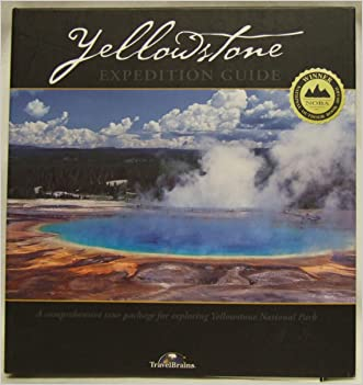 Yellowstone Expedition Guide: The Modern Way to Tour the World's Oldest National Park written by Charissa Reid