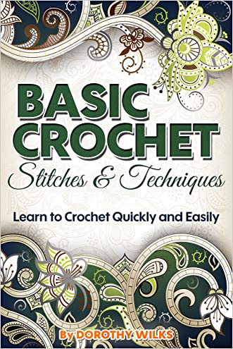 Crochet: Basic Crochet Stitches and Techniques. Learn to Crochet Quickly and Easily