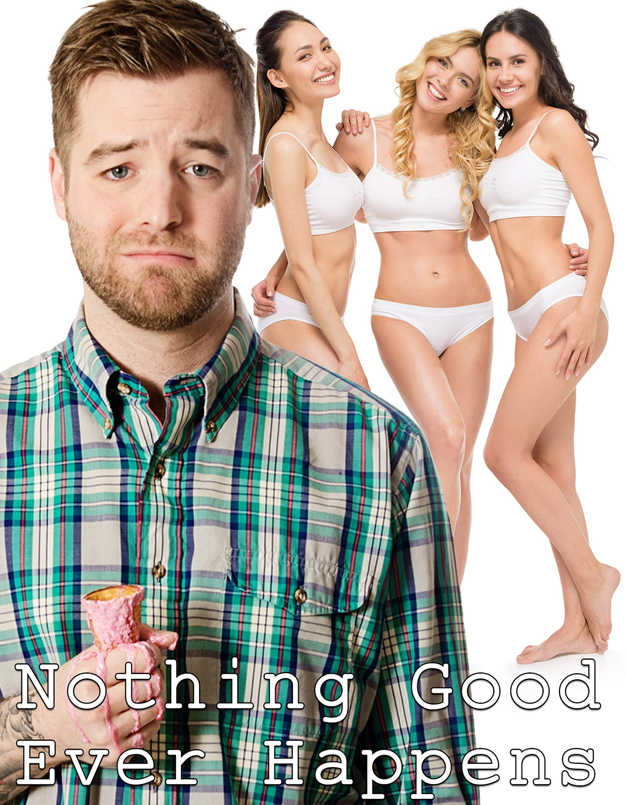 Nothing Good Ever Happens