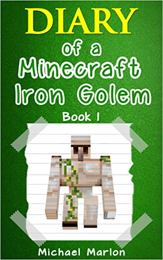 MINECRAFT: Diary of a Minecraft Iron Golem - Exploring the World of Minecraft (Book 1) (An Unofficial Minecraft Diary) (Minecraft Diary, Minecraft Books, ... minecraft secrets, minecraft diary)
