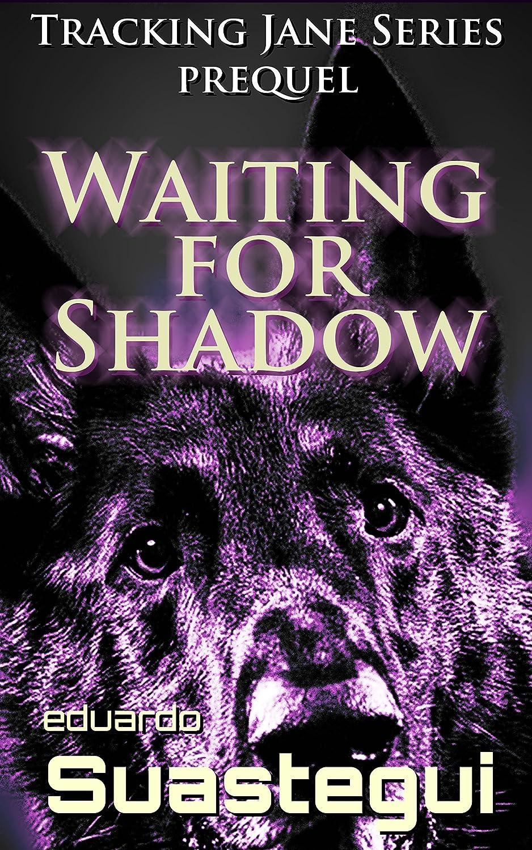 Waiting for Shadow: Tracking Jane, prequel by Eduardo Suastegui