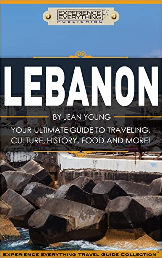 Lebanon:  Your Ultimate Guide to Travel, Culture, History, Food and More!: Experience Everything Travel Guide CollectionTM