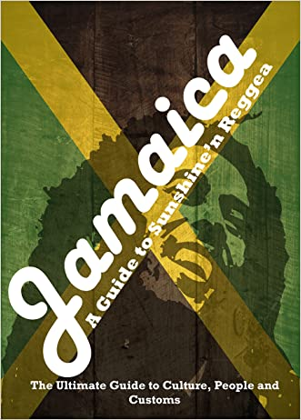 Jamaica - A Guide to Sunshine'n Reggae: The Ultimate Travel Guide to Culture, People and Customs (Jamaicas most beautiful place)