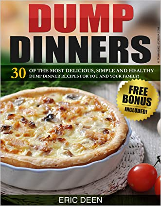 Dump Dinners: 30 Of The Most Delicious, Simple and Healthy Dump Dinner Recipes For You and Your Family! (Dump Dinners Cookbook, Slow Cooker, Dump Dinners, Dump Dinners Crock pot)