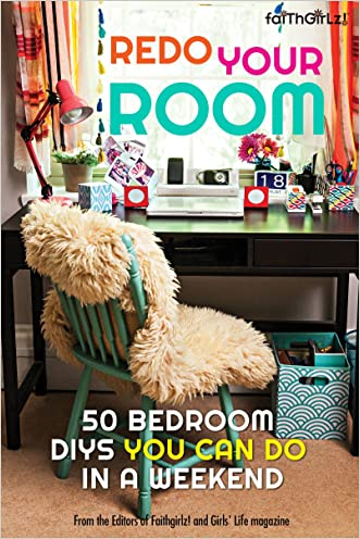 Redo Your Room: 50 Bedroom DIYs You Can Do in a Weekend (Faithgirlz) written by Editors of Faithgirlz%21 and Girls%27 Life Mag