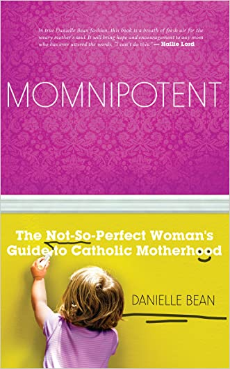 Momnipotent: The Not-so Perfect Guide to Catholic Motherhood written by Danielle Bean