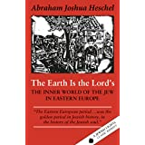 The Earth Is the Lord's: The Inner World of the Jew in Eastern Europe (A Jewish Lights Classic Reprint)