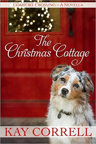 The Christmas Cottage: A Holiday Novella - Book 2.5 (Comfort Crossing) written by Kay Correll
