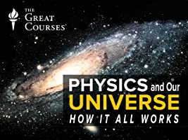 Physics and Our Universe: How It All Works