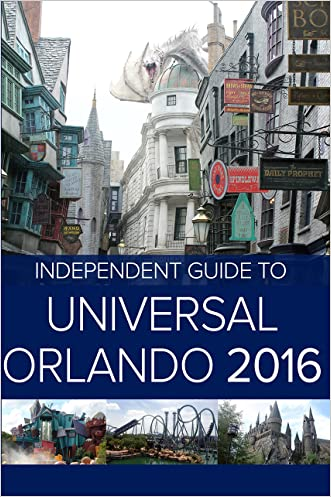 The Independent Guide to Universal Orlando 2016 (Travel Guide)