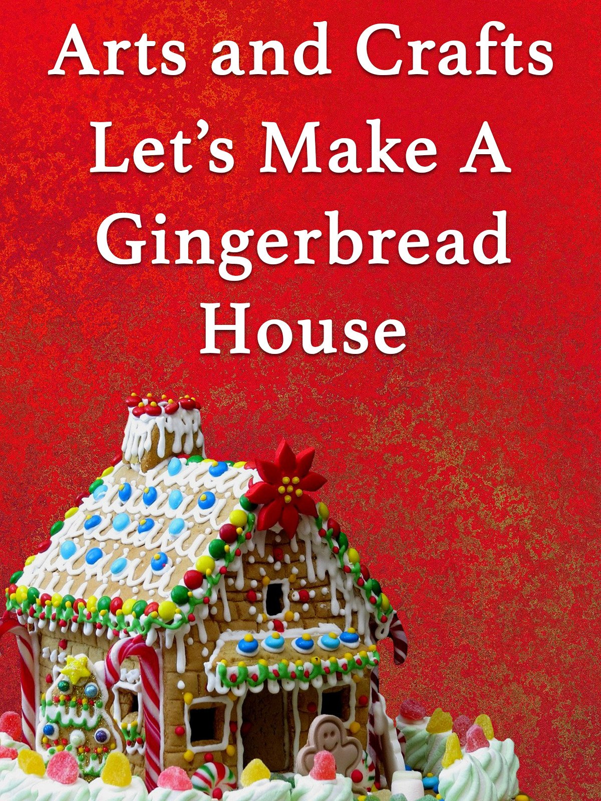 Arts and Crafts Let's Build A Gingerbread House