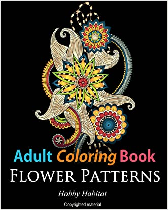 Adult Coloring Books: Flower Sample Patterns: 50 Beautiful, Stress Releiving Henna Flower Designs (Hobby Habitat Coloring Books)