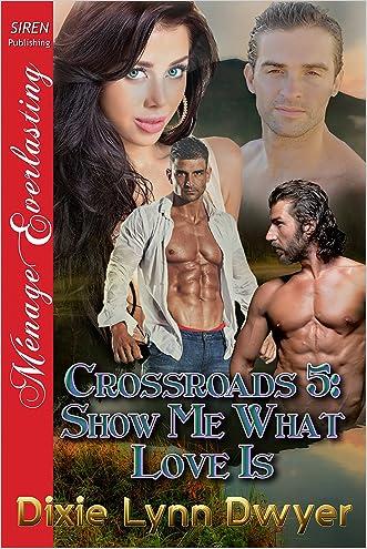 Crossroads 5: Show Me What Love Is (Siren Publishing Menage Everlasting)