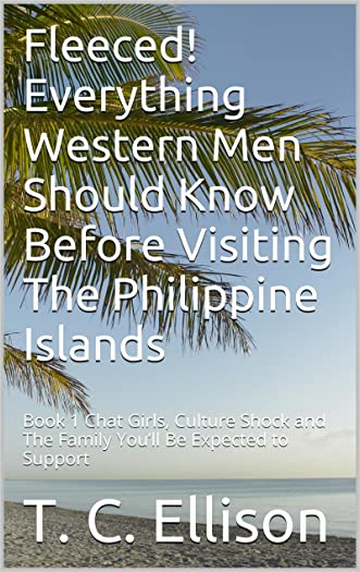 Fleeced! Everything Western Men Should Know Before Visiting The Philippine Islands: Book 1 Chat Girls, Culture Shock and The Family You'll Be Expected to Support