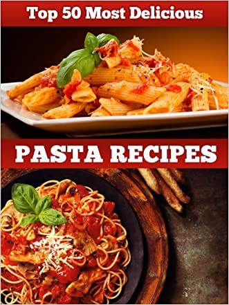 Top 50 Most Delicious Pasta Recipes (Recipe Top 50's Book 20)
