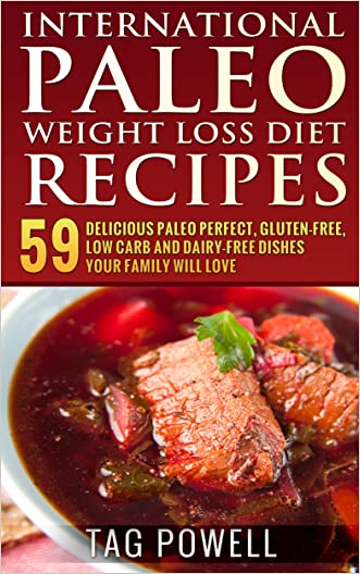 International Paleo Weight Loss Diet Recipes: 59 Delicious Paleo Perfect, Gluten-Free, Low Carb, Dairy-Free Recipes For You And Your Friends And Family