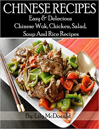 CHINESE RECIPES: Easy And Delicious Chinese Wok, Chicken, Salad, Soup, And Rice Recipes