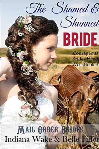 Mail Order Bride: The Shamed & Shunned Bride: Clean Frontier & Pioneer Western  Romance (Courageous Brides Head West Historical Romance Book 4)