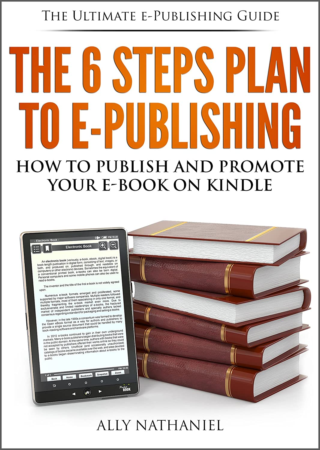 The 6 Steps Plan to e-Publishing: How To Publish in Kindle Format... by Ally Nathaniel