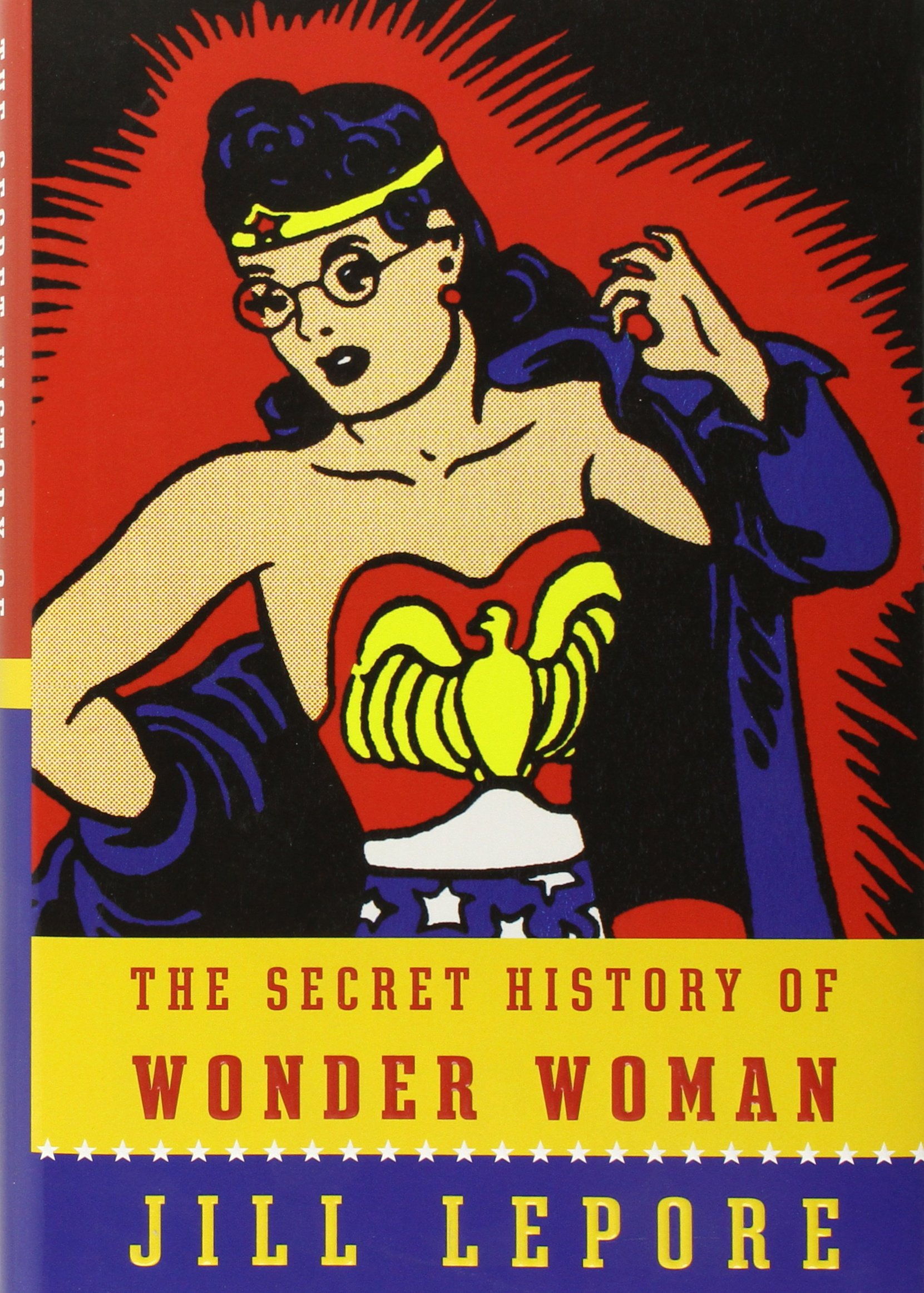 Jill Lepore - The Secret History of Wonder Woman