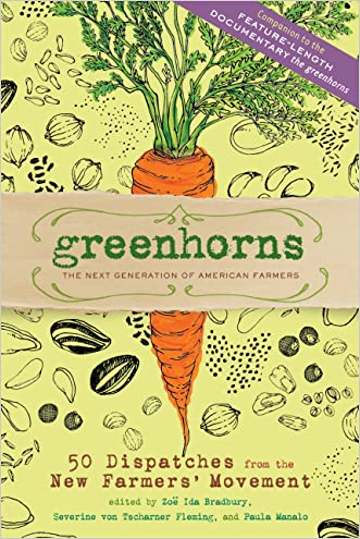 Greenhorns: The Next Generation of American Farmers <br>50 Dispatches from the New Farmers' Movement written by Zoe Ida Bradbury