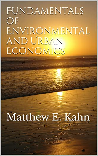 Fundamentals of Environmental and Urban Economics: Matthew E. Kahn