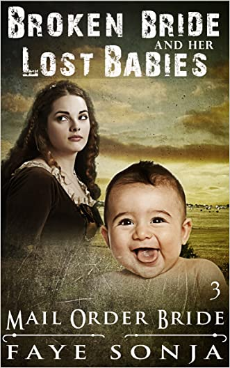 Mail Order Bride: CLEAN Western Historical Romance : The Broken Bride & Her Lost Babies (Brides & Miracle Babies of Ghostbrook Book3) written by Faye Sonja