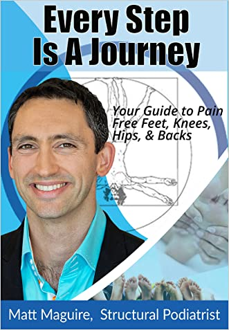 Every Step Is A Journey: Your Guide To Pain Free Feet, Knees, Hips & Backs