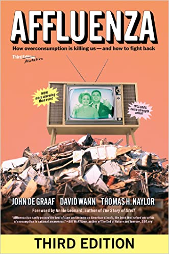 Affluenza: How Overconsumption Is Killing Usand How to Fight Back written by John de Graaf