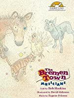 The Bremen Town Musicians, Told by Bob Hoskins with Music by Eugene Friesen