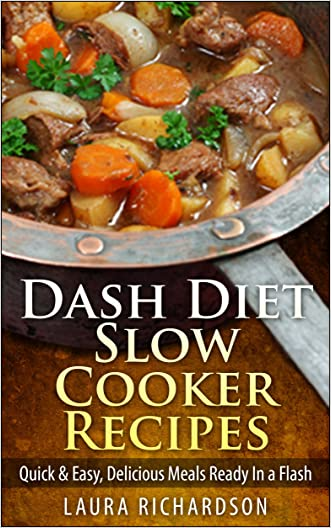 Dash Diet Slow Cooker Recipes: Quick & Easy, Delicious Meals Ready In a Flash (Low Sodium, Low Fat, Low Carb, Low Cholesterol)