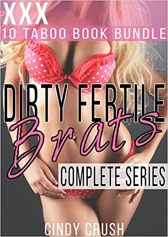 Dirty Fertile Brats The Complete Box Set : 10 Taboo Story Bundle/ Box Set/ Mega/ Collection  (Older Men, First Time)