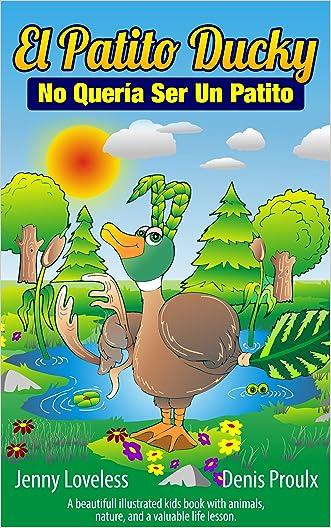 Spanish: El Patito Ducky No Quería Ser Un Patito (Spanish Edition) Libros en Español Para Niños- Libros Sobre Animales (Cuentos para Dormir 4-8 Años)Free Kids Book About Animals with Prime written by Jenny Loveless