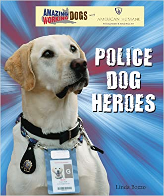 Police Dog Heroes (Amazing Working Dogs with American Humane)