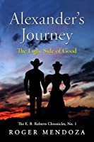 Alexander's Journey: The Light Side of Good (The E. B. Roberts Chronicles Book 1)