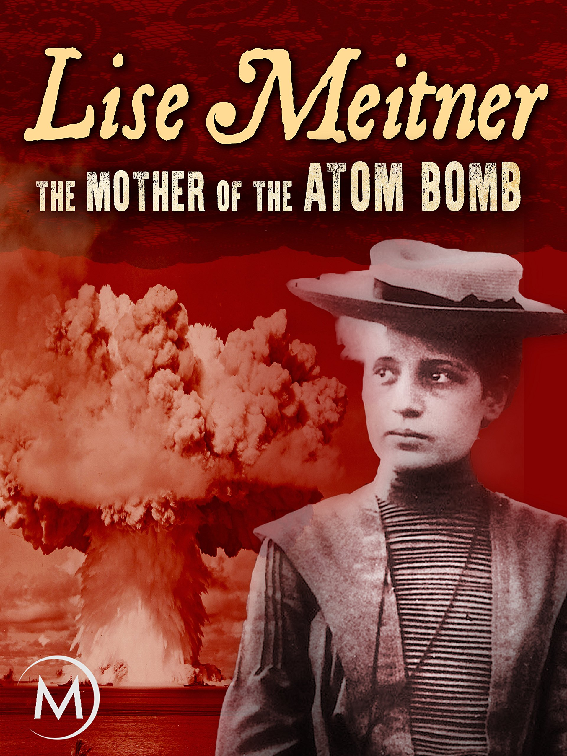 Lise Meitner: The Mother of the Atom Bomb on Amazon Prime Instant Video UK