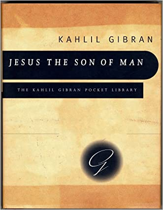 Jesus the Son of Man: His Words and His Deeds as Told and Recorded by Those Who Knew Him (Kahlil Gibran Pocket Library)