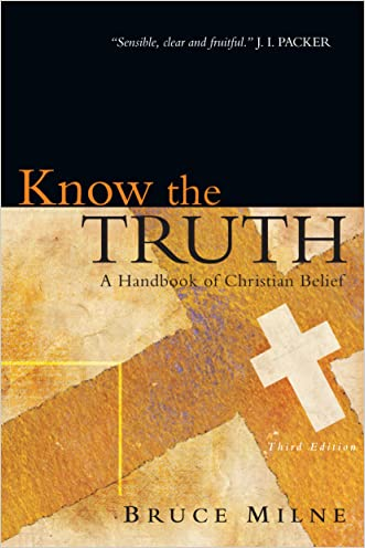 Know the Truth: A Handbook of Christian Belief written by Bruce Milne