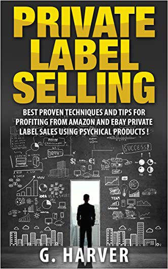 Private Label Selling, Best Proven Techniques And Tips For Profiting From Amazon And Ebay Private Label Sales !