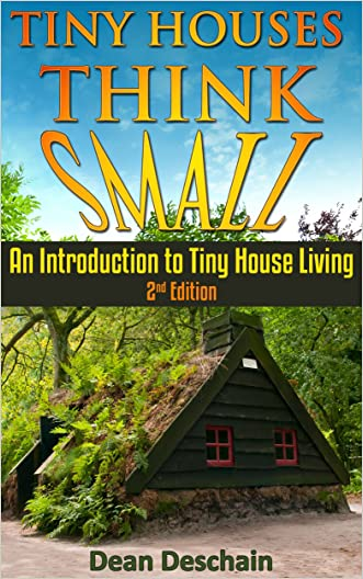 Tiny Houses: Think Small!  An Introduction to Tiny House Living (2nd Edition) (homesteading, off grid, log cabin, tiny home, container homes, country living, RV)