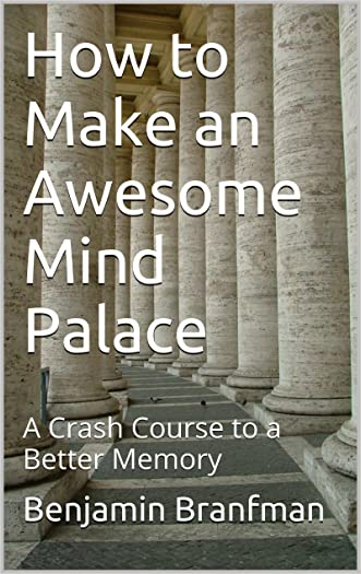 How to Make an Awesome Mind Palace: A Crash Course to a Better Memory