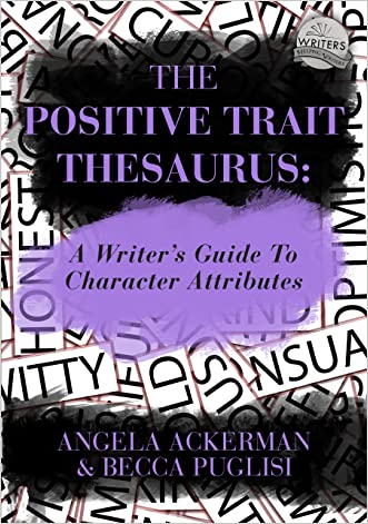 The Positive Trait Thesaurus: A Writer's Guide to Character Attributes written by Angela Ackerman