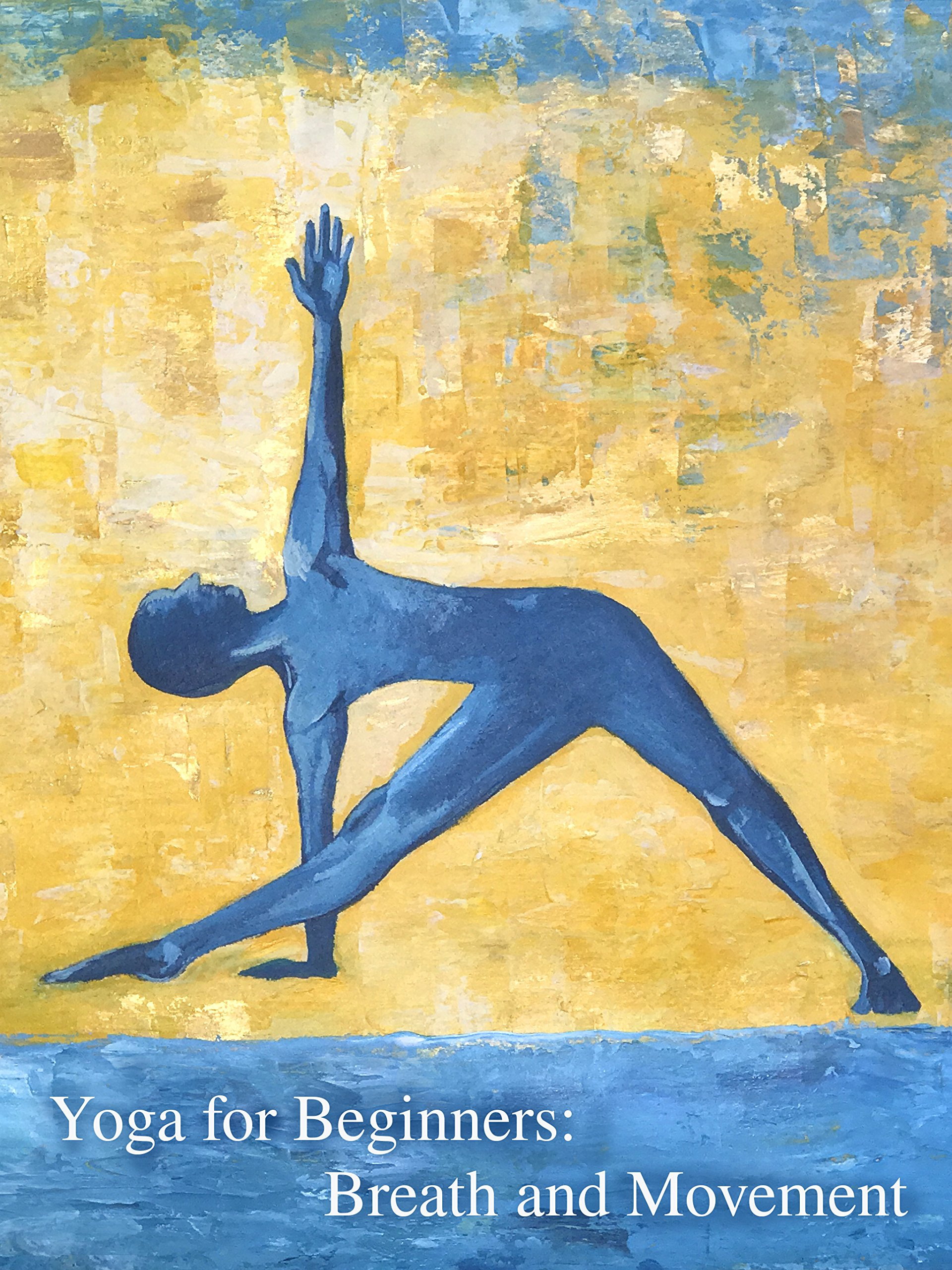 Yoga for Beginners: Breath and Movement